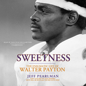 Sweetness: The Enigmatic Life of Walter Payton (Unabridged) audiobook download