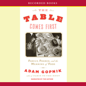 The Table Comes First: Family, France, and the Meaning of Food (Unabridged) audiobook download