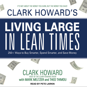 Clark-howards-living-large-in-lean-times-250-ways-to-buy-smarter-spend-smarter-and-save-money-unabridged-audiobook