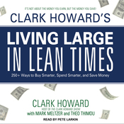Clark Howard's Living Large in Lean Times: 250+ Ways to Buy Smarter, Spend Smarter, and Save Money (Unabridged) audiobook download