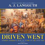 Driven West: Andrew Jackson's Trail of Tears to the Civil War (Unabridged) audiobook download