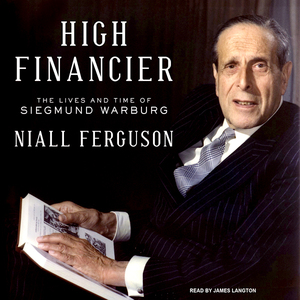 High-financier-the-lives-and-time-of-siegmund-warburg-unabridged-audiobook