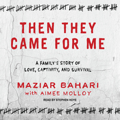 Then They Came for Me: A Family's Story of Love, Captivity, and Survival (Unabridged) audiobook download