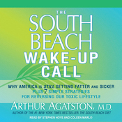 The South Beach Wake-Up Call: Why America Is Still Getting Fatter and Sicker, Plus 7 Simple Strategies for Reversing Our Toxic Lifestyle (Unabridged) audiobook download