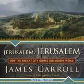 Jerusalem, Jerusalem: How the Ancient City Ignited Our Modern World (Unabridged) audiobook download
