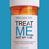 Treat Me, Not My Age: A Doctor's Guide to Getting the Best Care as You or a Loved One Gets Older (Unabridged) audiobook download