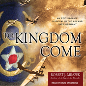 To Kingdom Come: An Epic Saga of Survival in the Air War Over Germany (Unabridged) audiobook download
