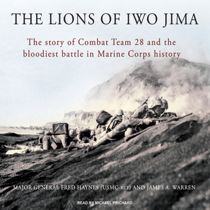 The-lions-of-iwo-jima-the-story-of-combat-team-28-and-the-bloodiest-battle-in-marine-corps-history-unabridged-audiobook