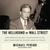 The Hellhound of Wall Street: How Ferdinand Pecora's Investigation of the Great Crash Forever Changed American Finance (Unabridged) audiobook download