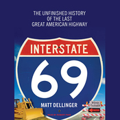 Interstate 69: The Unfinished History of the Last Great American Highway (Unabridged) audiobook download