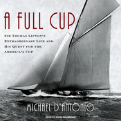 A Full Cup: Sir Thomas Lipton's Extraordinary Life and His Quest for the America's Cup (Unabridged) audiobook download