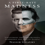 A First-Rate Madness: Uncovering the Links Between Leadership and Mental Illness (Unabridged) audiobook download