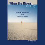 When the Rivers Run Dry: Water - The Defining Crisis of the Twenty-first Century (Unabridged) audiobook download