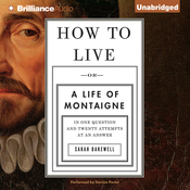 How to Live: Or a Life of Montaigne in One Question and Twenty Attempts at an Answer (Unabridged) audiobook download