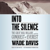 Into the Silence: The Great War, Mallory, and the Conquest of Everest (Unabridged) audiobook download