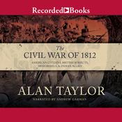Civil War of 1812: American Citizens, British Subjects, Irish Rebels, & Indian Allies (Unabridged) audiobook download