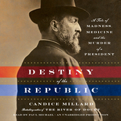 Destiny of the Republic: A Tale of Madness, Medicine and the Murder of a President (Unabridged) audiobook download