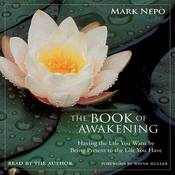 The Book of Awakening: Having the Life You Want by Being Present to the Life You Have (Unabridged) audiobook download