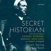 Secret Historian: The Life and Times of Samuel Steward, Professor, Tattoo Artist, and Sexual Renegade (Unabridged) audiobook download