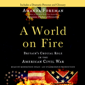 A World on Fire: Britain's Crucial Role in the American Civil War (Unabridged) audiobook download