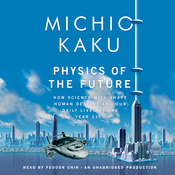Physics of the Future: How Science Will Shape Human Destiny and Our Daily Lives by the Year 2100 (Unabridged) audiobook download