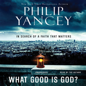 What Good Is God?: In Search of a Faith That Matters (Unabridged) audiobook download