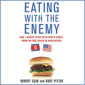 Eating with the Enemy: How I Waged Peace with North Korea from My BBQ Shack in Hackensack (Unabridged) audiobook download