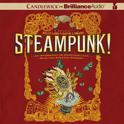 Steampunk! An Anthology of Fantastically Rich and Strange Stories (Unabridged) audiobook download