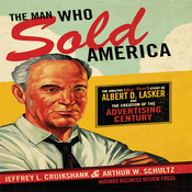 The Man Who Sold America: The Amazing but True Story of Albert D. Lasker and the Creation of the Advertising Century (Unabridged) audiobook download