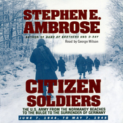 Citizen Soldiers: The U.S. Army from the Normandy Beaches to the Bulge to the Surrender of Germany (Unabridged) audiobook download
