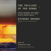The Twilight of the Bombs: Recent Challenges, New Dangers, and the Prospects for a World Without Nuclear Weapons (Unabridged) audiobook download