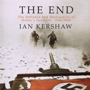 The End: The Defiance and Destruction of Hitler's Germany, 1944-1945 (Unabridged) audiobook download