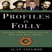 Profiles in Folly: History's Worst Decisions and Why They Went Wrong (Unabridged) audiobook download