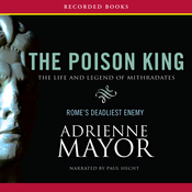 The Poison King: The Life and Legend of Mithradates, Rome's Deadliest Enemy (Unabridged) audiobook download
