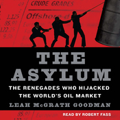 The Asylum: The Renegades Who Hijacked the World's Oil Market (Unabridged) audiobook download