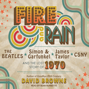 Fire and Rain: The Beatles, Simon and Garfunkel, James Taylor, CSNY and the Lost Story of 1970 (Unabridged) audiobook download
