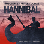 Hannibal: A History of the Art of War among the Carthaginians and Romans Down to the Battle of Pydna, 168 BC, with a Detailed Account of the Second Punic War (Unabridged) audiobook download