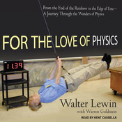 For the Love of Physics: From the End of the Rainbow to the Edge of Time - A Journey Through the Wonders of Physics (Unabridged) audiobook download
