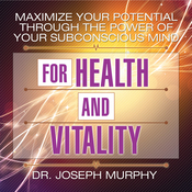 Maximize Your Potential Through the Power of Your Subconscious Mind for Health and Vitality (Unabridged) audiobook download