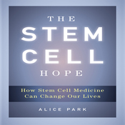 The Stem Cell Hope: How Stem Cell Medicine Can Change Our Lives (Unabridged) audiobook download