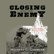 Closing with the Enemy: How GIs Fought the War in Europe, 1944-1945 (Unabridged) audiobook download