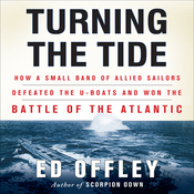 Turning the Tide: How a Small Band of Allied Sailors Defeated the U-Boats and Won the Battle of the Atlantic (Unabridged) audiobook download