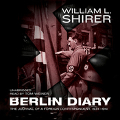 Berlin Diary: The Journal of a Foreign Correspondent, 1934 - 1941 (Unabridged) audiobook download