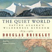 The Quiet World: Saving Alaska's Wilderness Kingdom, 1879-1960 (Unabridged) audiobook download