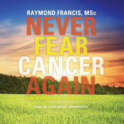 Never Fear Cancer Again: How to Prevent and Reverse Cancer (Unabridged) audiobook download