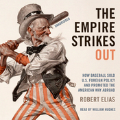 The Empire Strikes Out: How Baseball Sold U.S. Foreign Policy and Promoted the American Way Abroad (Unabridged) audiobook download
