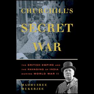 Churchills-secret-war-the-british-empire-and-the-ravaging-of-india-during-world-war-ii-unabridged-audiobook