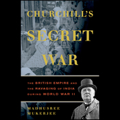 Churchill's Secret War: The British Empire and the Ravaging of India During World War II (Unabridged) audiobook download