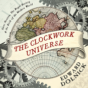 The Clockwork Universe: Isaac Newton, The Royal Society, and the Birth of the Modern World (Unabridged) audiobook download