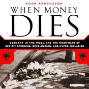 When Money Dies: The Nightmare of Deficit Spending, Devaluation, and Hyperinflation in Weimar, Germany (Unabridged) audiobook download